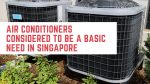 Air Conditioners Considered To Be A Basic Need In Singapore